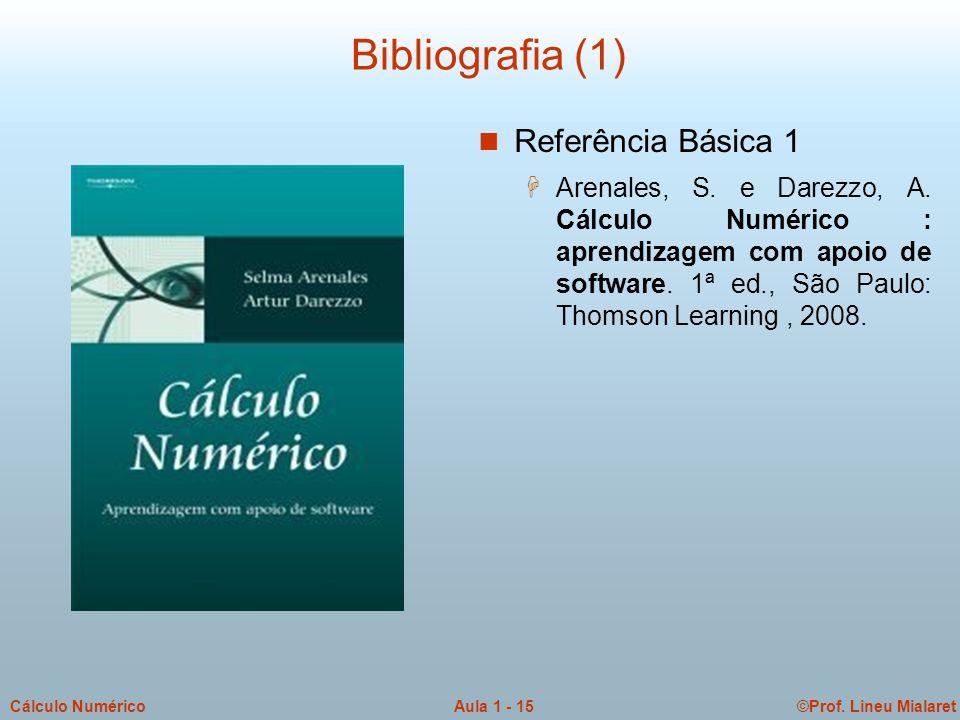 ©Prof. Lineu MialaretAula 1 - 15Cálculo Numérico Bibliografia (1) Referência Básica 1  Arenales, S. e Darezzo, A. Cálculo Numérico : aprendizagem com
