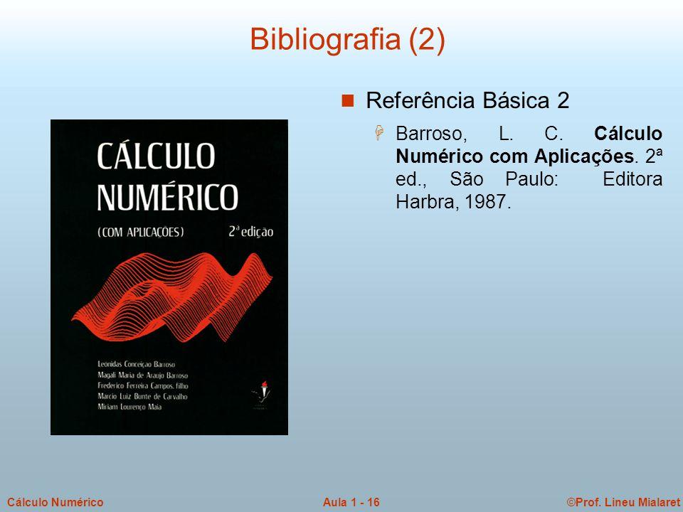 ©Prof. Lineu MialaretAula 1 - 16Cálculo Numérico Bibliografia (2) Referência Básica 2  Barroso, L. C. Cálculo Numérico com Aplicações. 2ª ed., São Pa