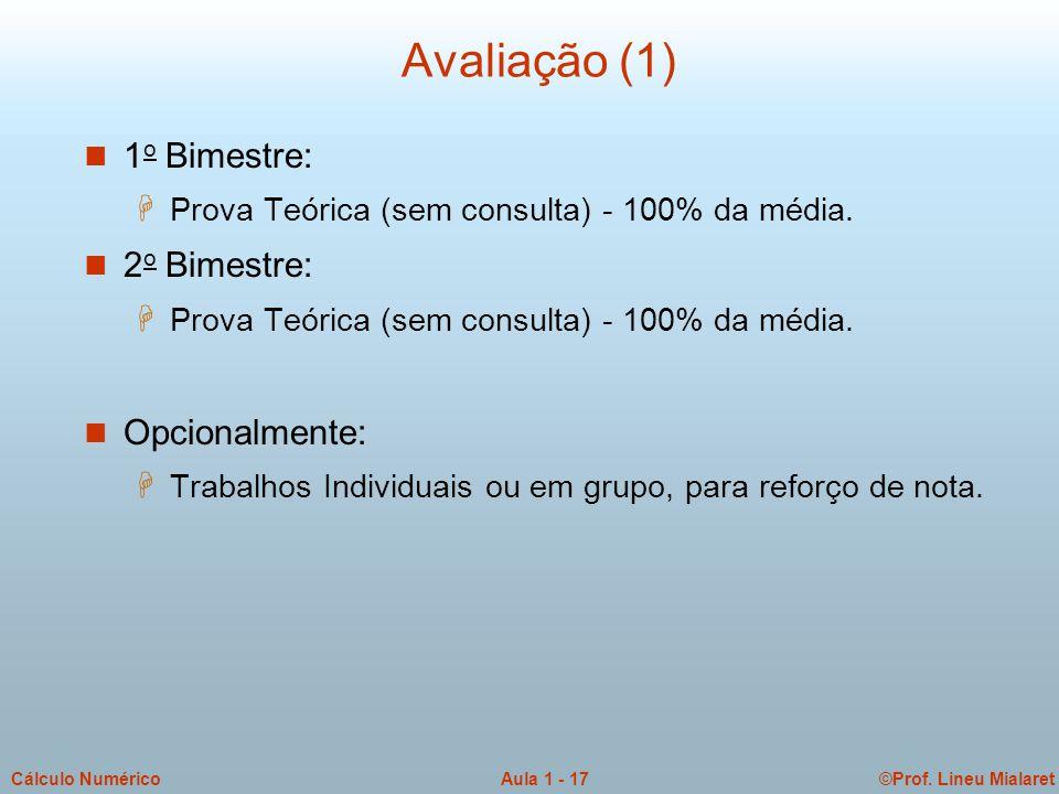 ©Prof. Lineu MialaretAula 1 - 17Cálculo Numérico Avaliação (1) n 1 o Bimestre: H Prova Teórica (sem consulta) - 100% da média. n 2 o Bimestre: H Prova