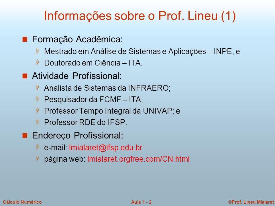 ©Prof. Lineu MialaretAula 1 - 2Cálculo Numérico Informações sobre o Prof. Lineu (1) n Formação Acadêmica: H Mestrado em Análise de Sistemas e Aplicaçõ