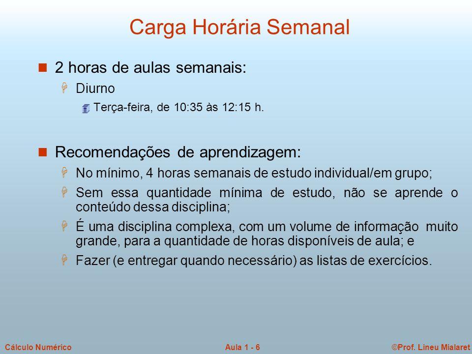 ©Prof. Lineu MialaretAula 1 - 6Cálculo Numérico Carga Horária Semanal n 2 horas de aulas semanais: H Diurno 4 Terça-feira, de 10:35 às 12:15 h. n Reco