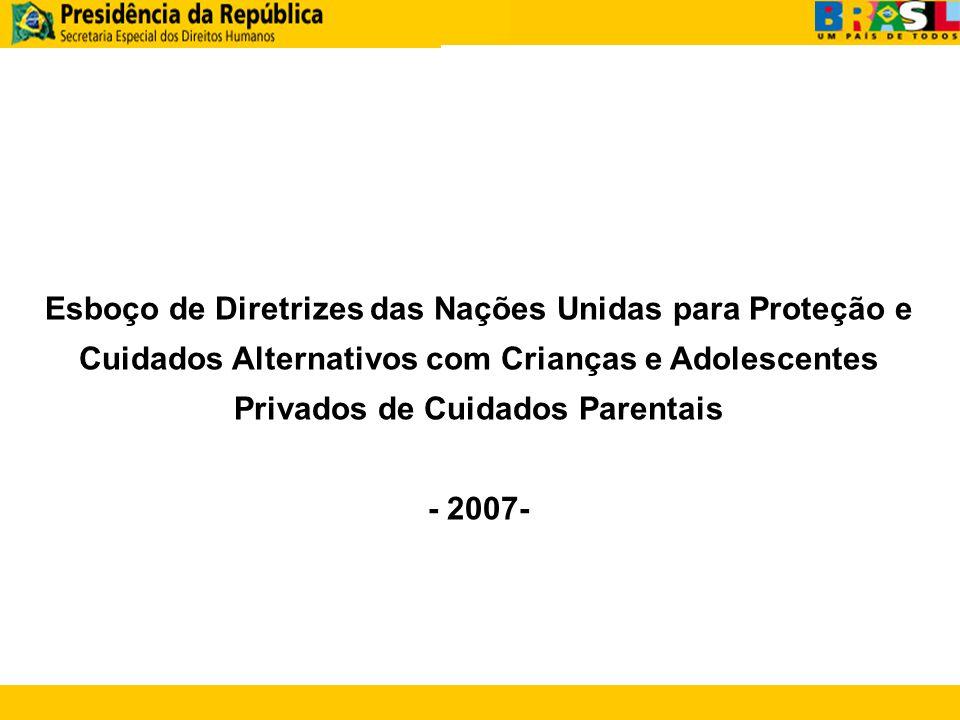ÍNDICE Esboço de Diretrizes das Nações Unidas para Proteção e Cuidados Alternativos com Crianças e Adolescentes Privados de Cuidados Parentais - 2007-