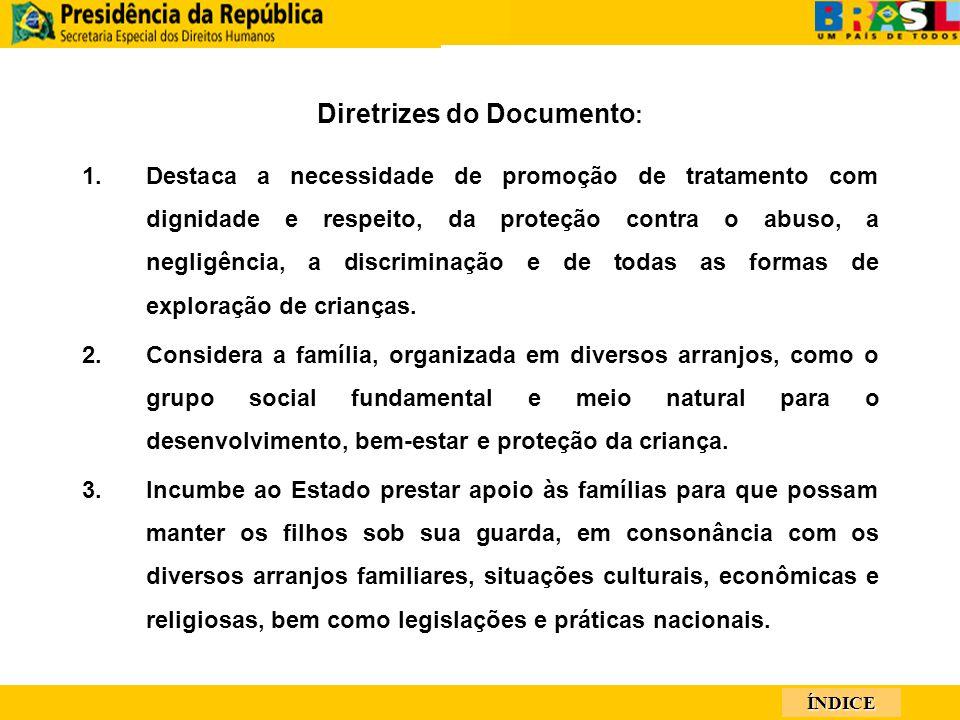 ÍNDICE Diretrizes do Documento : 1.Destaca a necessidade de promoção de tratamento com dignidade e respeito, da proteção contra o abuso, a negligência, a discriminação e de todas as formas de exploração de crianças.
