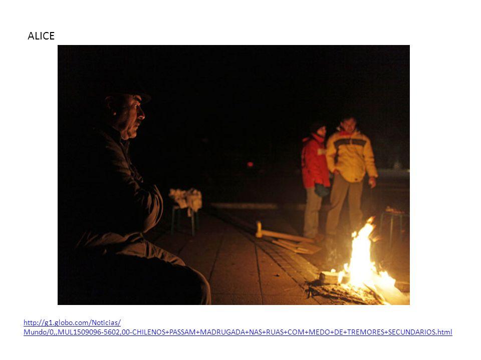 ALICE http://g1.globo.com/Noticias/ Mundo/0,,MUL1509096-5602,00-CHILENOS+PASSAM+MADRUGADA+NAS+RUAS+COM+MEDO+DE+TREMORES+SECUNDARIOS.html
