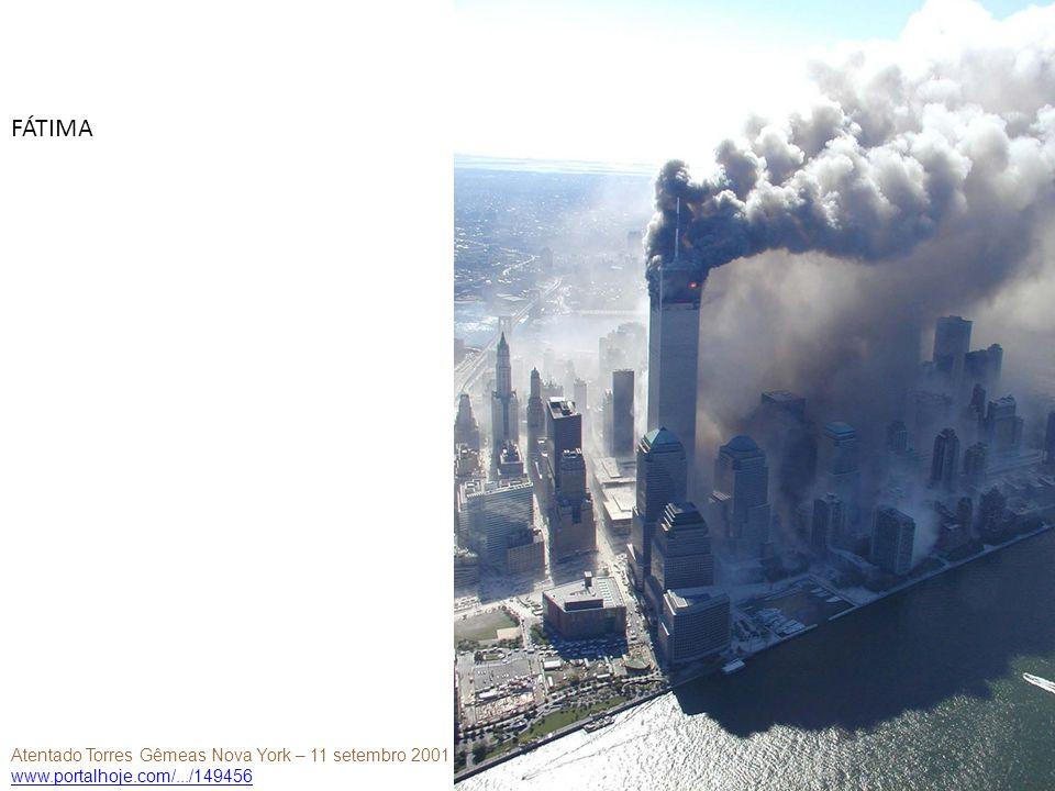 Atentado Torres Gêmeas Nova York – 11 setembro 2001 www.portalhoje.com/.../149456 FÁTIMA