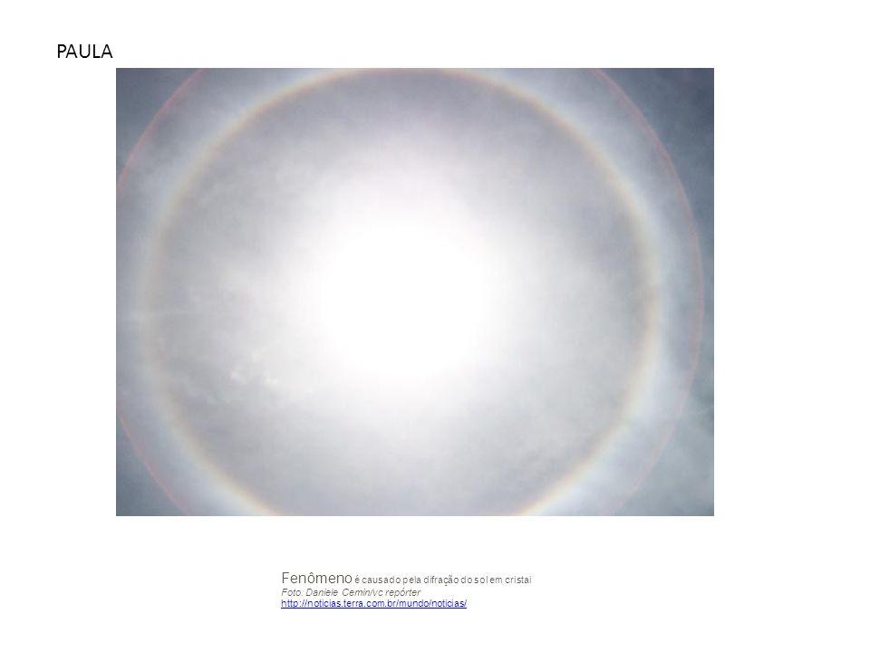 PAULA Fenômeno é causado pela difração do sol em cristai Foto: Daniele Cemin/vc repórter http://noticias.terra.com.br/mundo/noticias/