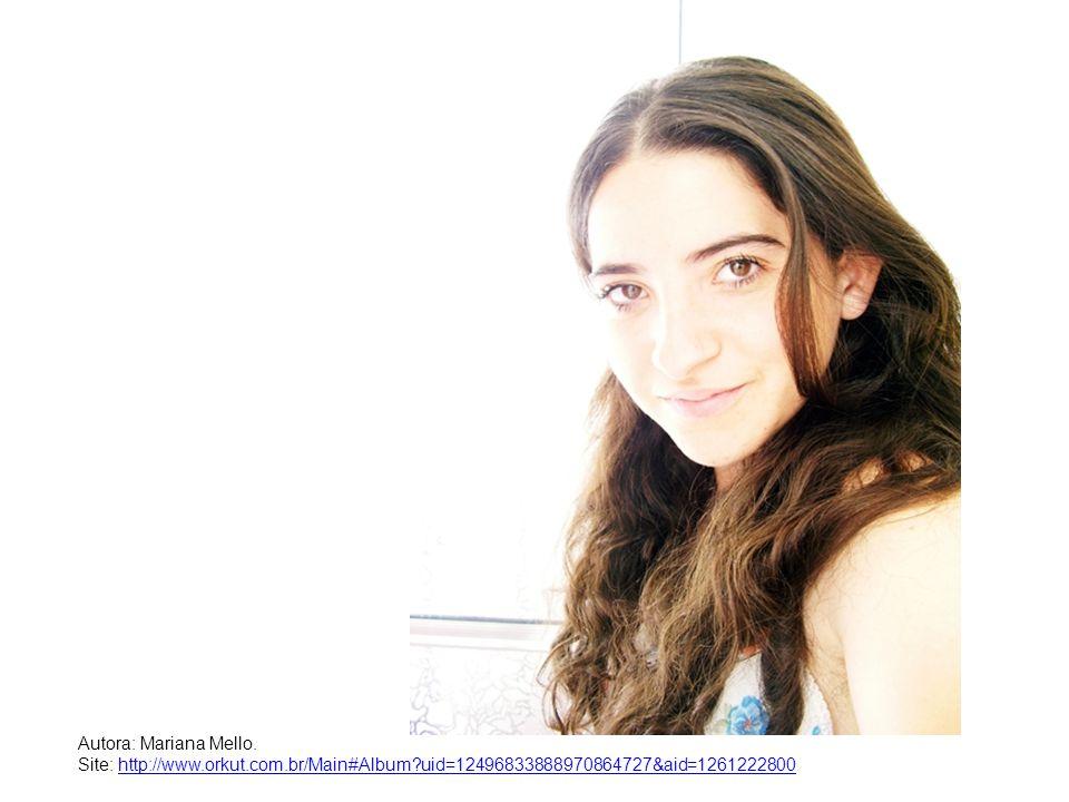 Autora: Mariana Mello. Site: http://www.orkut.com.br/Main#Album?uid=12496833888970864727&aid=1261222800http://www.orkut.com.br/Main#Album?uid=12496833