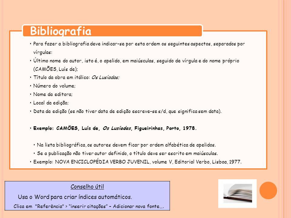 Para fazer a bibliografia deve indicar-se por esta ordem os seguintes aspectos, separados por vírgulas: Último nome do autor, isto é, o apelido, em ma