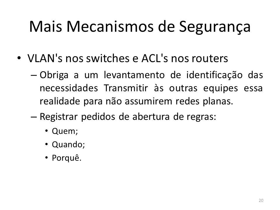 Mais Mecanismos de Segurança VLAN s nos switches e ACL s nos routers – Obriga a um levantamento de identificação das necessidades Transmitir às outras equipes essa realidade para não assumirem redes planas.