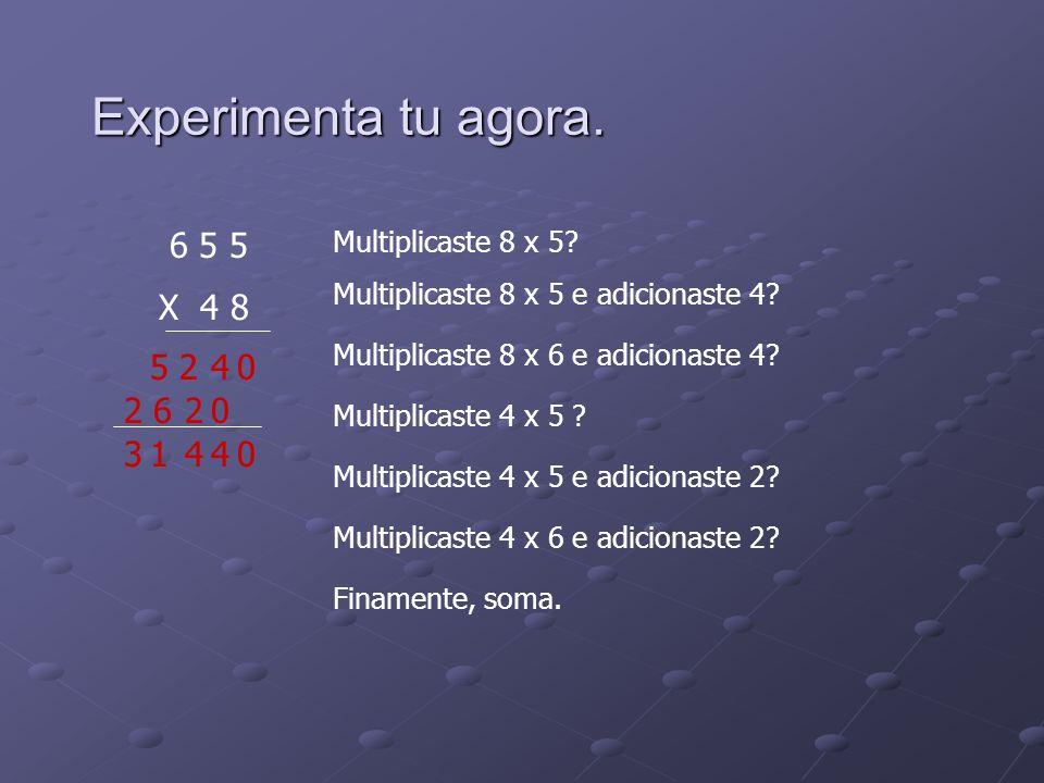 Experimenta tu agora. 6 5 5 X 4 8 Multiplicaste 8 x 5? Multiplicaste 8 x 5 e adicionaste 4? Multiplicaste 8 x 6 e adicionaste 4? 05 24 Multiplicaste 4