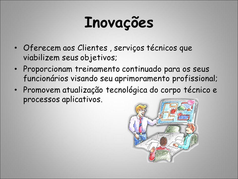 Inovações Oferecem aos Clientes, serviços técnicos que viabilizem seus objetivos; Proporcionam treinamento continuado para os seus funcionários visand