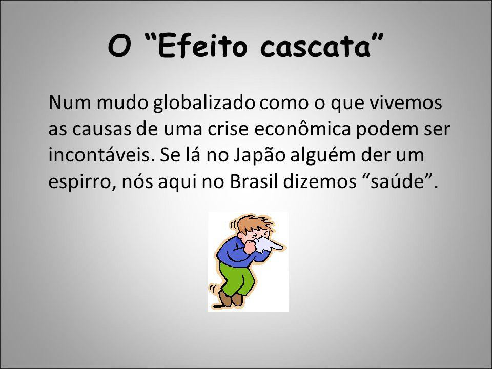 """O """"Efeito cascata"""" Num mudo globalizado como o que vivemos as causas de uma crise econômica podem ser incontáveis. Se lá no Japão alguém der um espirr"""