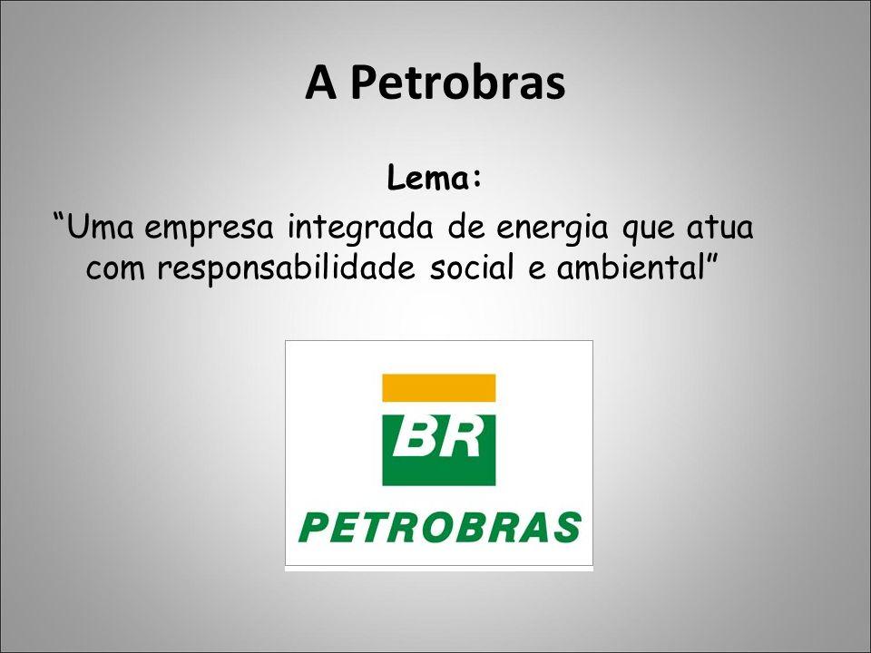 """A Petrobras Lema: """"Uma empresa integrada de energia que atua com responsabilidade social e ambiental"""""""