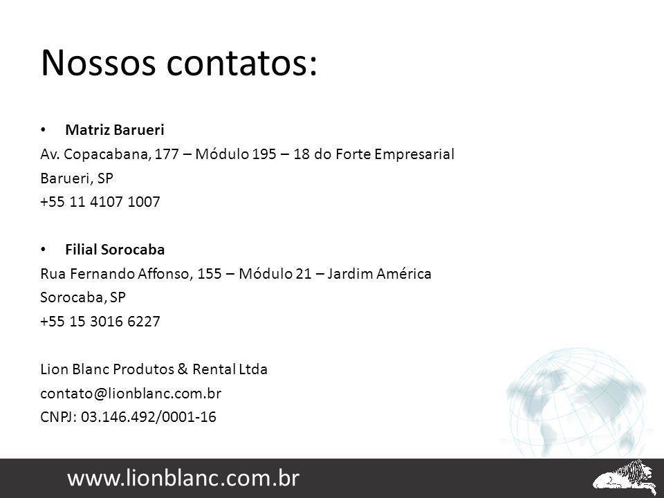 Nossos contatos: Matriz Barueri Av. Copacabana, 177 – Módulo 195 – 18 do Forte Empresarial Barueri, SP +55 11 4107 1007 Filial Sorocaba Rua Fernando A