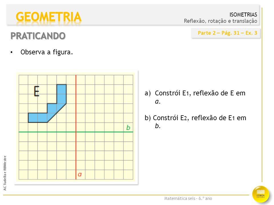 Matemática seis – 6.º ano AC Tudella e RBMestre PRATICANDO b) Assinala um ponto O de r tal que o triângulo [OPQ] seja obtusângulo.