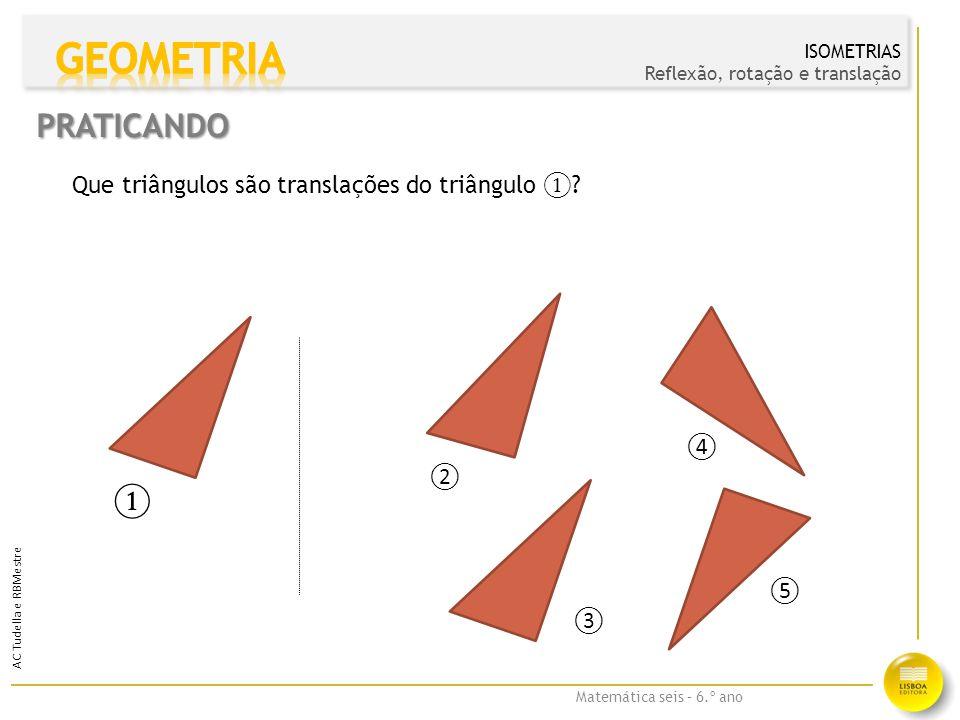 Matemática seis – 6.º ano AC Tudella e RBMestre Que triângulos são traslações do triângulo ① .