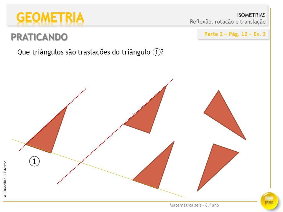 Matemática seis – 6.º ano AC Tudella e RBMestre ② ③ ⑤ ④ Como fica a figura 1, depois de ¼ de volta.