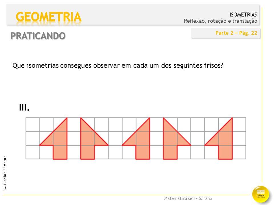 Matemática seis – 6.º ano AC Tudella e RBMestre Que isometrias consegues observar em cada um dos seguintes frisos.