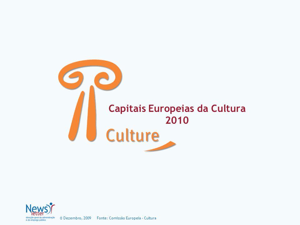 © Dezembro, 2009 Capitais Europeias da Cultura 2010 Fonte: Comissão Europeia - Cultura