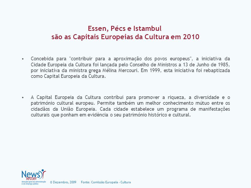 © Dezembro, 2009 Essen, Pécs e Istambul são as Capitais Europeias da Cultura em 2010 Concebida para contribuir para a aproximação dos povos europeus , a iniciativa da Cidade Europeia da Cultura foi lançada pelo Conselho de Ministros a 13 de Junho de 1985, por iniciativa da ministra grega Mélina Mercouri.