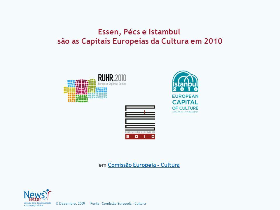 © Dezembro, 2009 Essen, Pécs e Istambul são as Capitais Europeias da Cultura em 2010 em Comissão Europeia - Cultura Comissão Europeia - Cultura Fonte: Comissão Europeia - Cultura