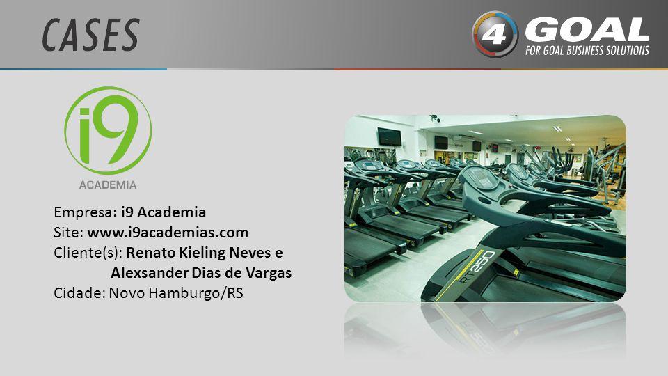Empresa: i9 Academia Site: www.i9academias.com Cliente(s): Renato Kieling Neves e Alexsander Dias de Vargas Cidade: Novo Hamburgo/RS