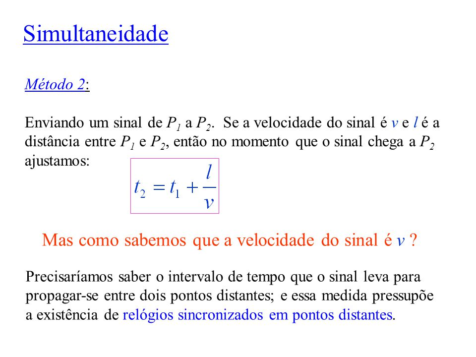 Método 2: Enviando um sinal de P 1 a P 2. Se a velocidade do sinal é v e l é a distância entre P 1 e P 2, então no momento que o sinal chega a P 2 aju