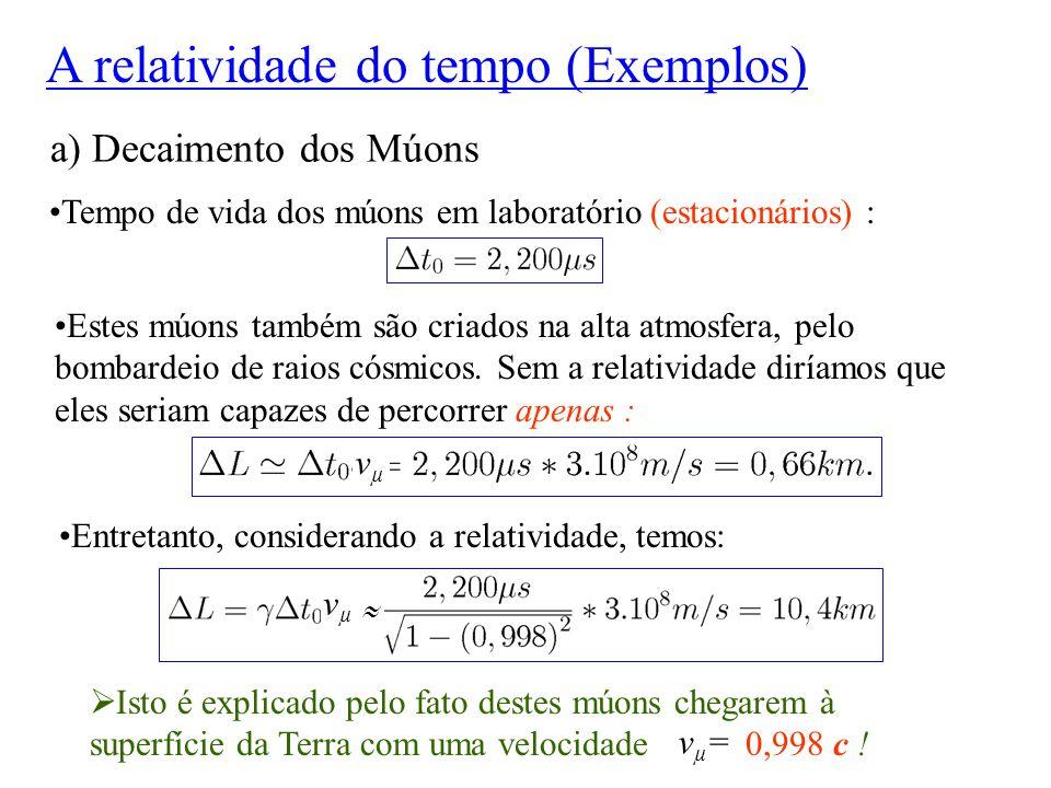 a) Decaimento dos Múons Tempo de vida dos múons em laboratório (estacionários) : Estes múons também são criados na alta atmosfera, pelo bombardeio de