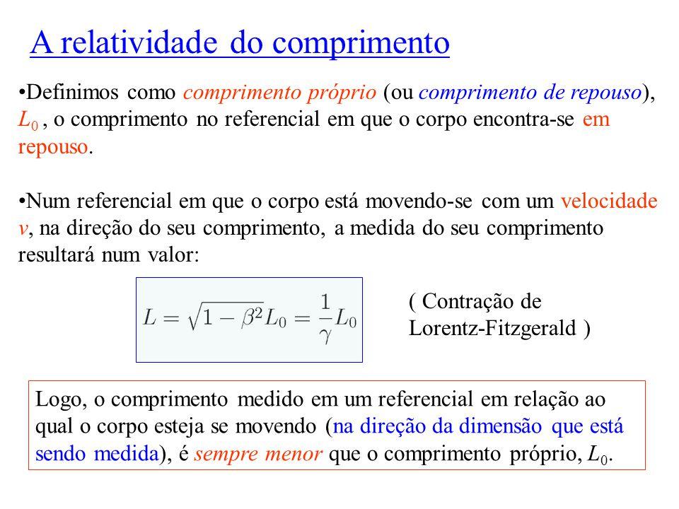 Definimos como comprimento próprio (ou comprimento de repouso), L 0, o comprimento no referencial em que o corpo encontra-se em repouso. Num referenci