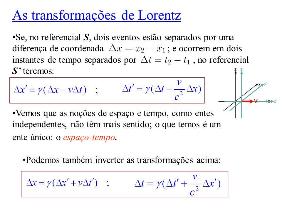 Se, no referencial S, dois eventos estão separados por uma diferença de coordenada ; e ocorrem em dois instantes de tempo separados por, no referencia