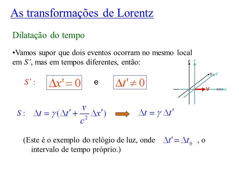 Dilatação do tempo (Este é o exemplo do relógio de luz, onde, o intervalo de tempo próprio.) Vamos supor que dois eventos ocorram no mesmo local em S'