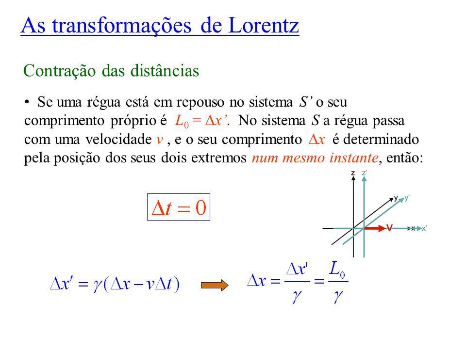 Contração das distâncias Se uma régua está em repouso no sistema S' o seu comprimento próprio é L 0 = ∆x'. No sistema S a régua passa com uma velocida