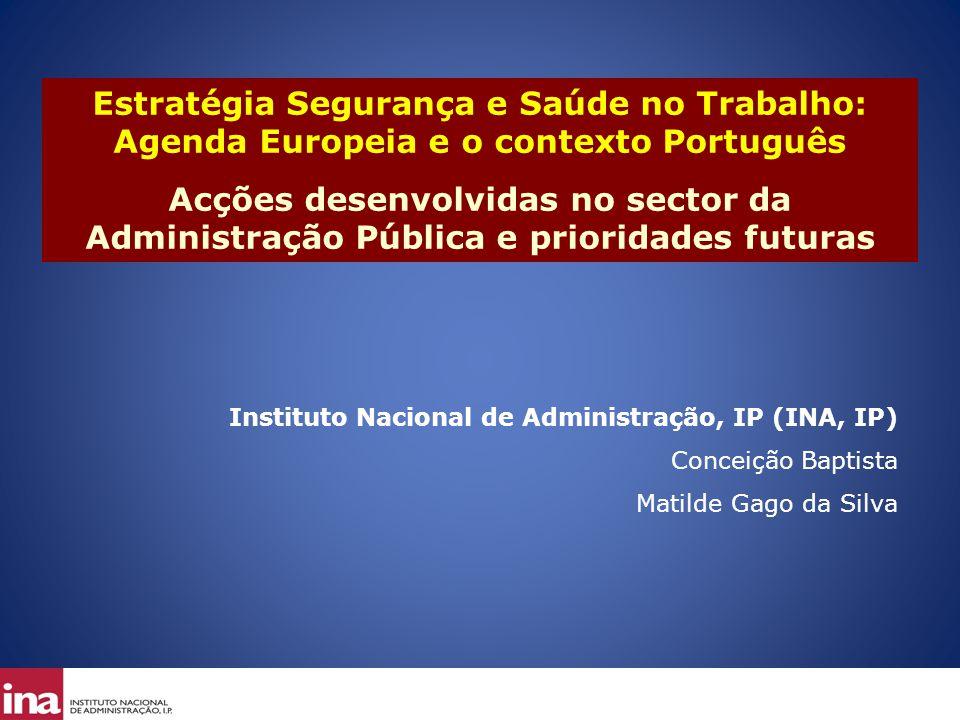 Estratégia Segurança e Saúde no Trabalho: Agenda Europeia e o contexto Português Acções desenvolvidas no sector da Administração Pública e prioridades