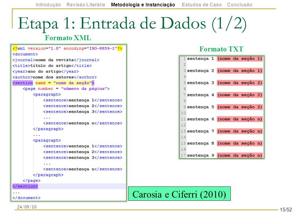 Etapa 1: Entrada de Dados (1/2) 24/09/10 Formato TXT Formato XML 15/52 Carosia e Ciferri (2010) Introdução Revisão Literária Metodologia e Instanciação Estudos de Caso Conclusão