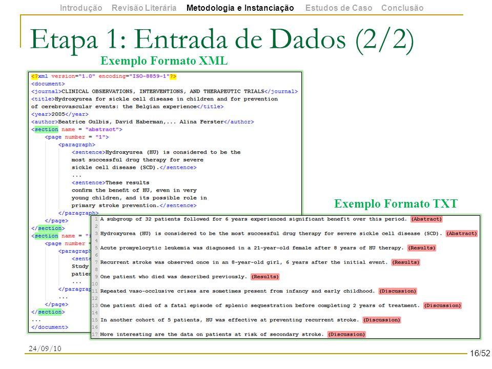 Etapa 1: Entrada de Dados (2/2) 24/09/10 Exemplo Formato XML Exemplo Formato TXT 16/52 Introdução Revisão Literária Metodologia e Instanciação Estudos de Caso Conclusão