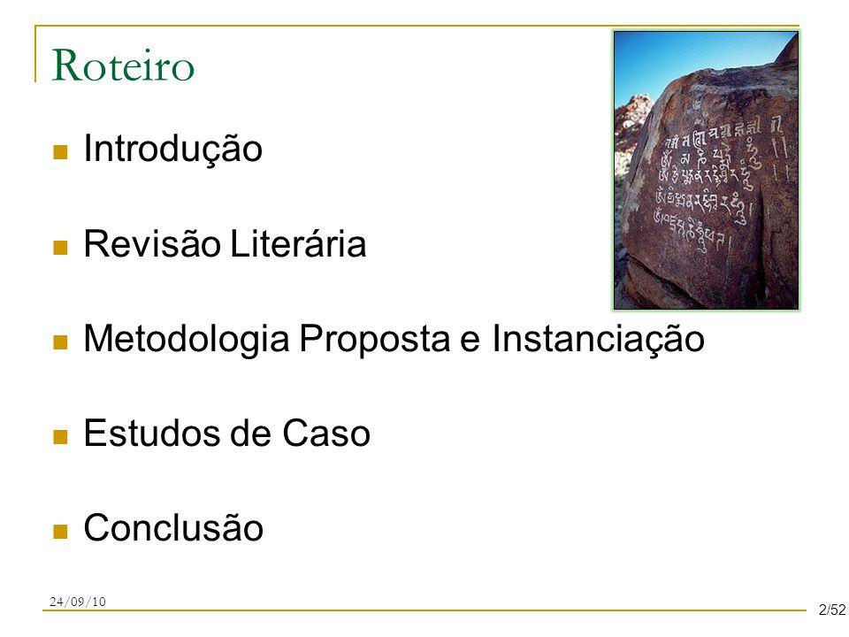 Roteiro Introdução Revisão Literária Metodologia Proposta e Instanciação Estudos de Caso Conclusão 24/09/10 2/52
