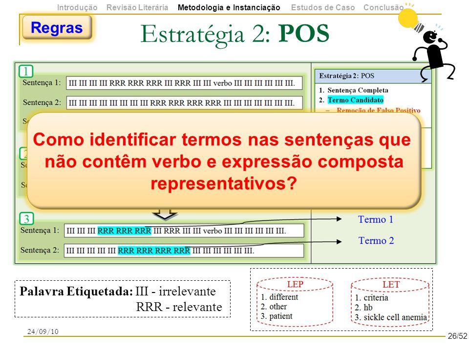Palavra Etiquetada: III - irrelevante RRR - relevante Estratégia 2: POS 24/09/10 Regras Como identificar termos nas sentenças que não contêm verbo e expressão composta representativos.