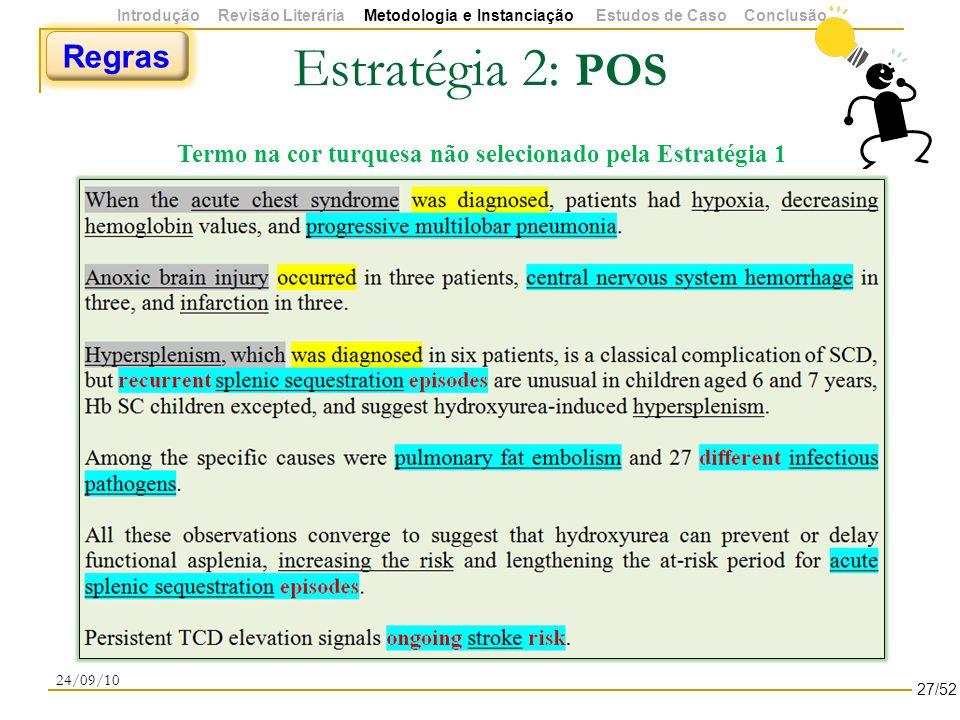 Estratégia 2: POS 24/09/10 Regras Termo na cor turquesa não selecionado pela Estratégia 1 27/52 Introdução Revisão Literária Metodologia e Instanciação Estudos de Caso Conclusão
