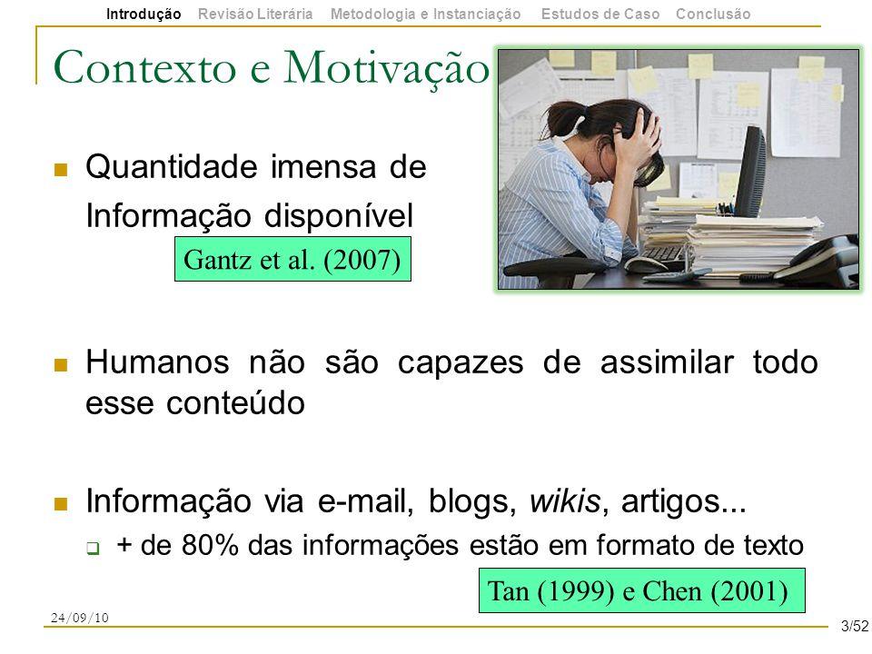 Contexto e Motivação Quantidade imensa de Informação disponível Humanos não são capazes de assimilar todo esse conteúdo Informação via e-mail, blogs, wikis, artigos...