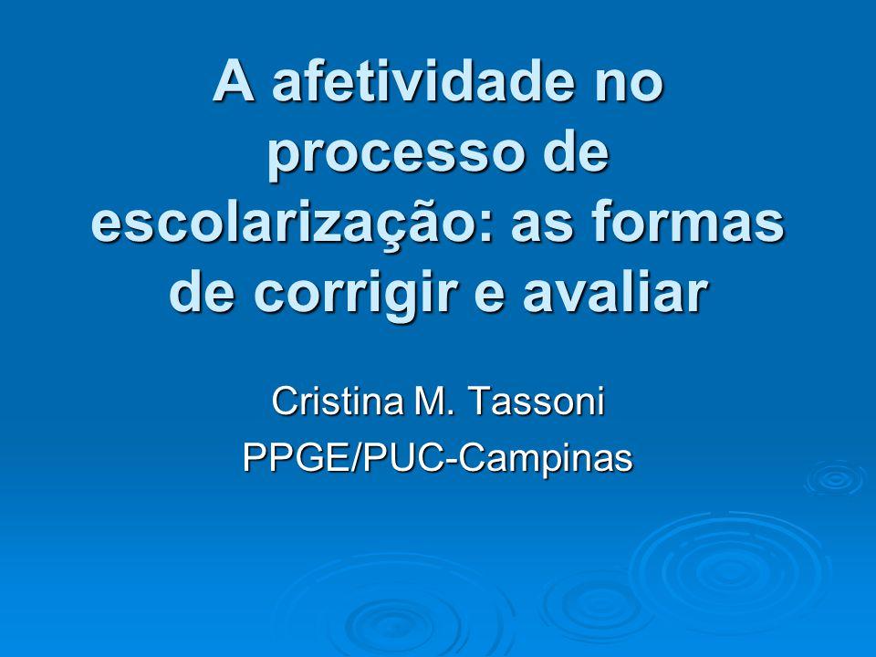 A afetividade no processo de escolarização: as formas de corrigir e avaliar Cristina M. Tassoni PPGE/PUC-Campinas
