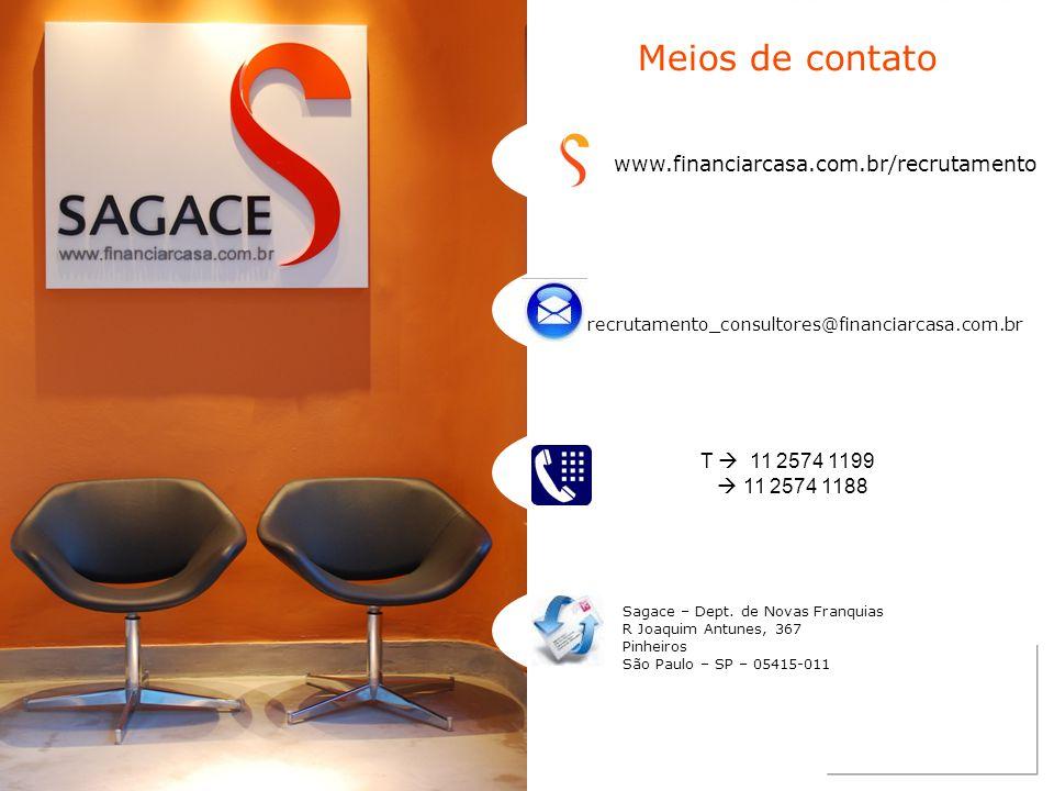Meios de contato www.financiarcasa.com.br/recrutamento recrutamento_consultores@financiarcasa.com.br T  11 2574 1199  11 2574 1188 Sagace – Dept. de