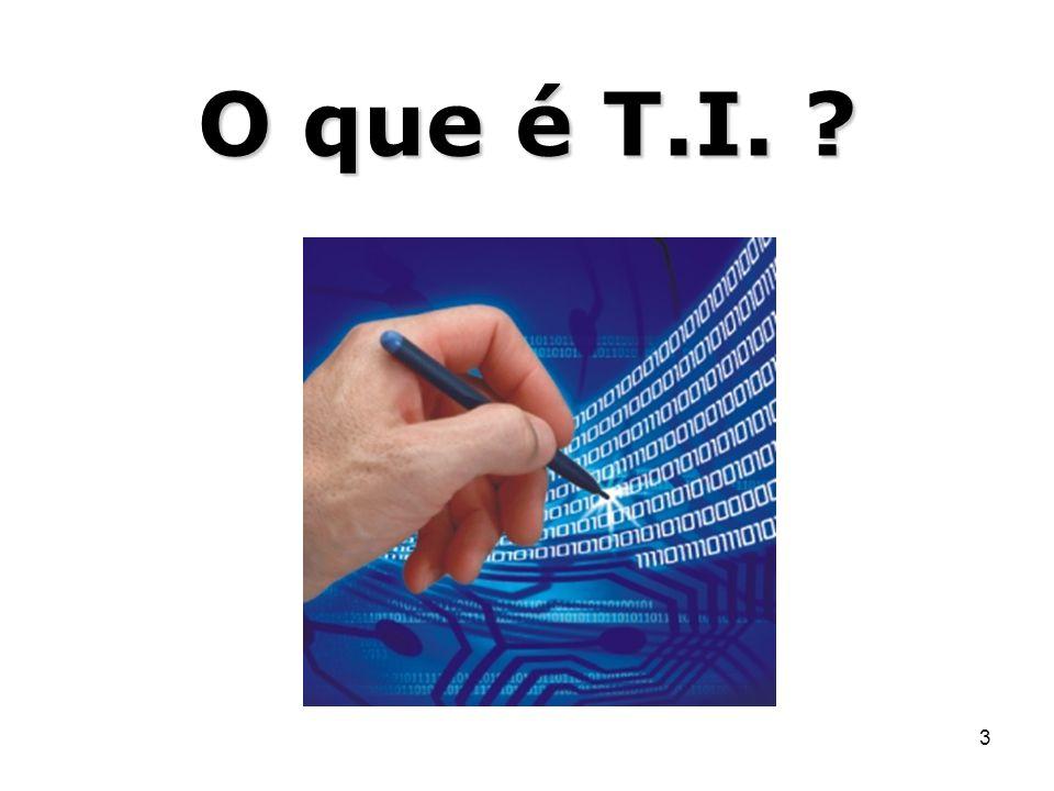 3 O que é T.I. ?