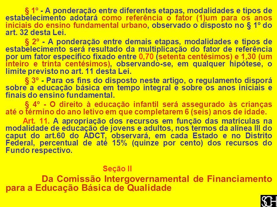 § 1º - A ponderação entre diferentes etapas, modalidades e tipos de estabelecimento adotará como referência o fator (1)um para os anos iniciais do ensino fundamental urbano, observado o disposto no § 1º do art.
