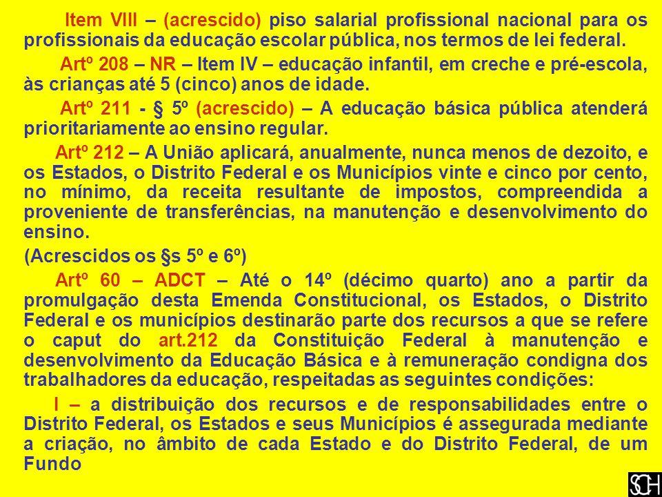 Item VIII – (acrescido) piso salarial profissional nacional para os profissionais da educação escolar pública, nos termos de lei federal.