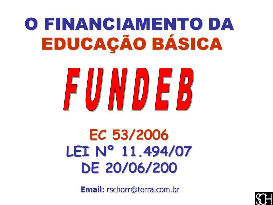 O FINANCIAMENTO DA EDUCAÇÃO BÁSICA EDUCAÇÃO BÁSICA EC 53/2006 LEI Nº 11.494/07 DE 20/06/200 Email: rschorr@terra.com.br Email: rschorr@terra.com.br