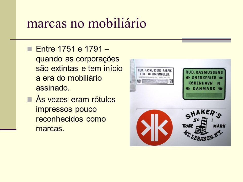 marcas no mobiliário Entre 1751 e 1791 – quando as corporações são extintas e tem início a era do mobiliário assinado. Às vezes eram rótulos impressos
