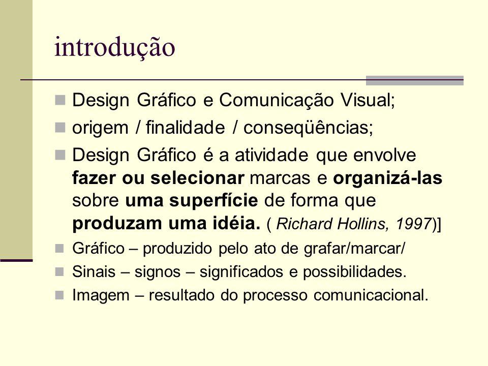 Design Gráfico e Comunicação Visual; origem / finalidade / conseqüências; Design Gráfico é a atividade que envolve fazer ou selecionar marcas e organi