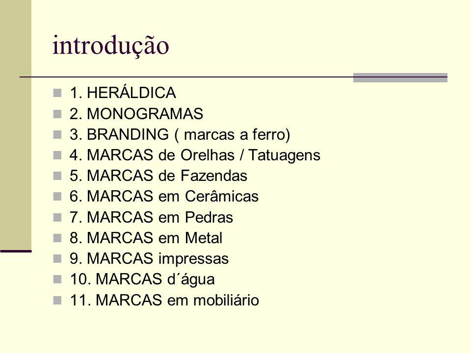 introdução 1. HERÁLDICA 2. MONOGRAMAS 3. BRANDING ( marcas a ferro) 4. MARCAS de Orelhas / Tatuagens 5. MARCAS de Fazendas 6. MARCAS em Cerâmicas 7. M