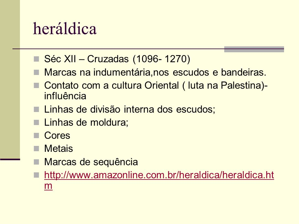 heráldica Séc XII – Cruzadas (1096- 1270) Marcas na indumentária,nos escudos e bandeiras. Contato com a cultura Oriental ( luta na Palestina)- influên