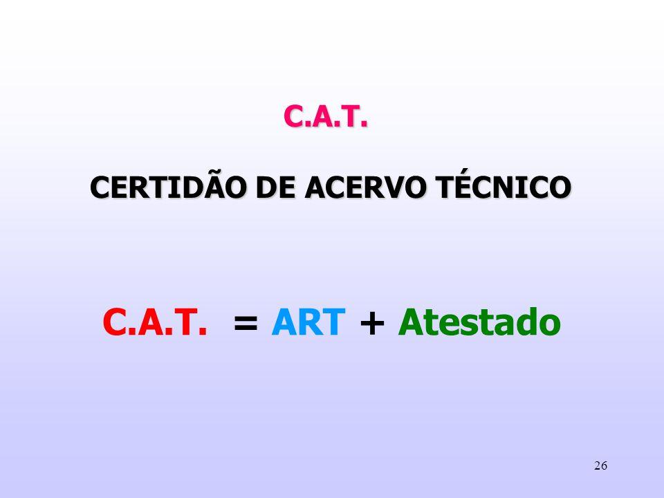 26 C.A.T. = ART + Atestado C.A.T. CERTIDÃO DE ACERVO TÉCNICO CERTIDÃO DE ACERVO TÉCNICO